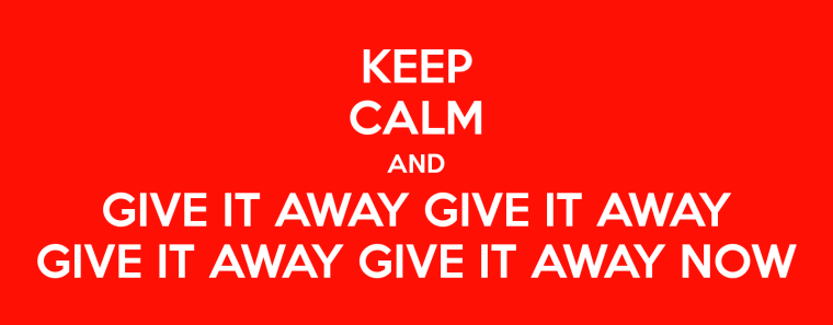 keep-calm-and-give-it-away-give-it-away-give-it-away-give-it-away-now